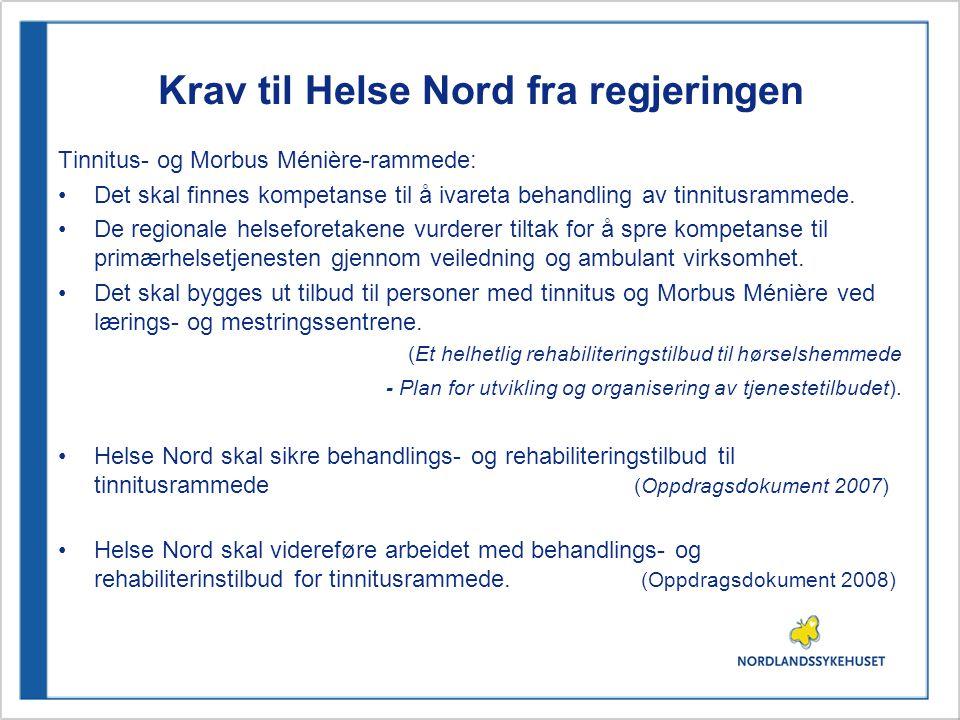 Krav til Helse Nord fra regjeringen Tinnitus- og Morbus Ménière-rammede: •Det skal finnes kompetanse til å ivareta behandling av tinnitusrammede. •De
