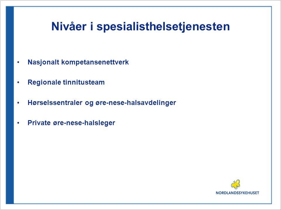 Nivåer i spesialisthelsetjenesten •Nasjonalt kompetansenettverk •Regionale tinnitusteam •Hørselssentraler og øre-nese-halsavdelinger •Private øre-nese