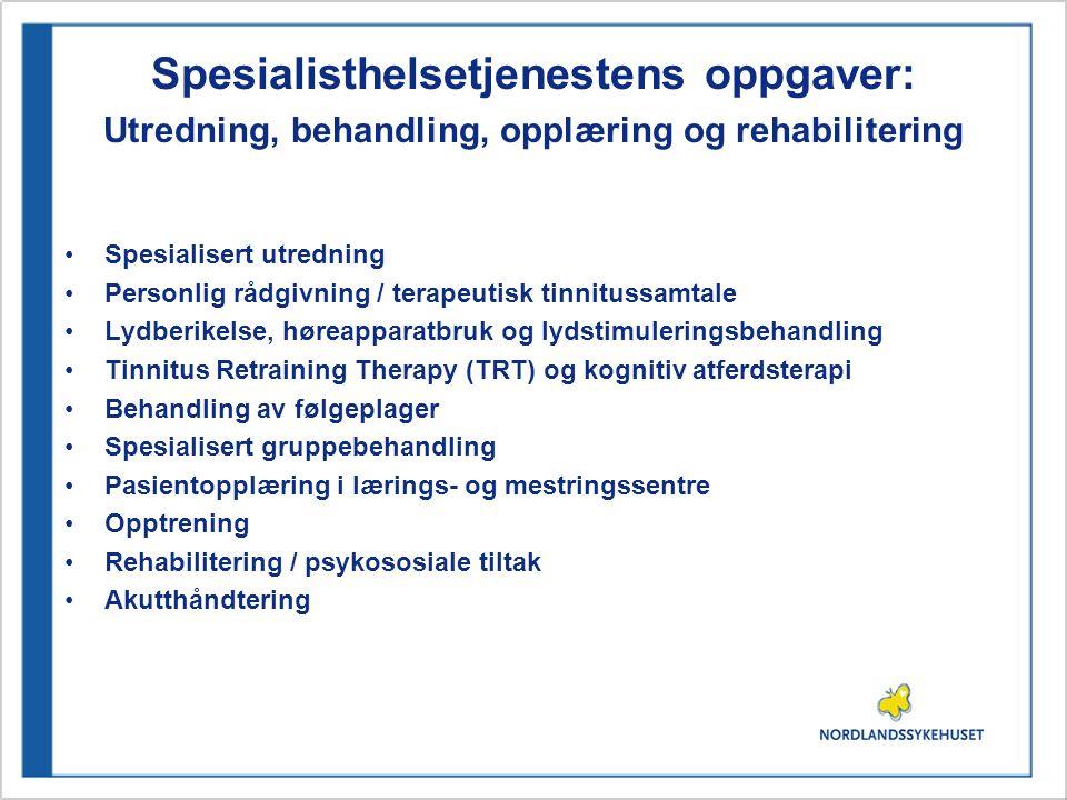 Spesialisthelsetjenestens oppgaver: Utredning, behandling, opplæring og rehabilitering •Spesialisert utredning •Personlig rådgivning / terapeutisk tin