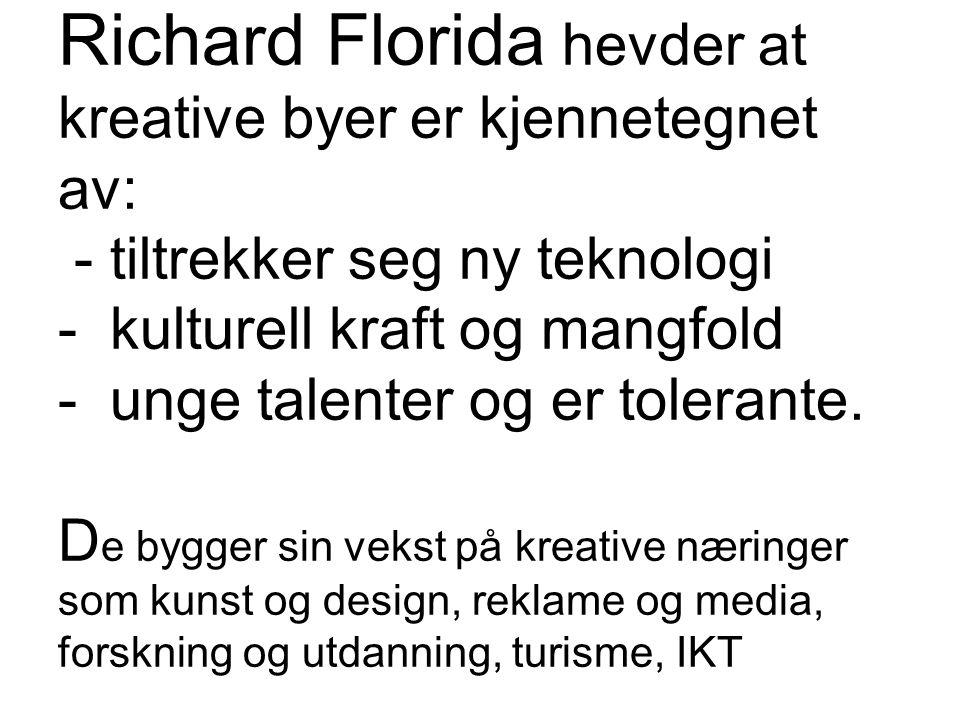 • Richard Florida hevder at kreative byer er kjennetegnet av: - tiltrekker seg ny teknologi - kulturell kraft og mangfold - unge talenter og er tolerante.
