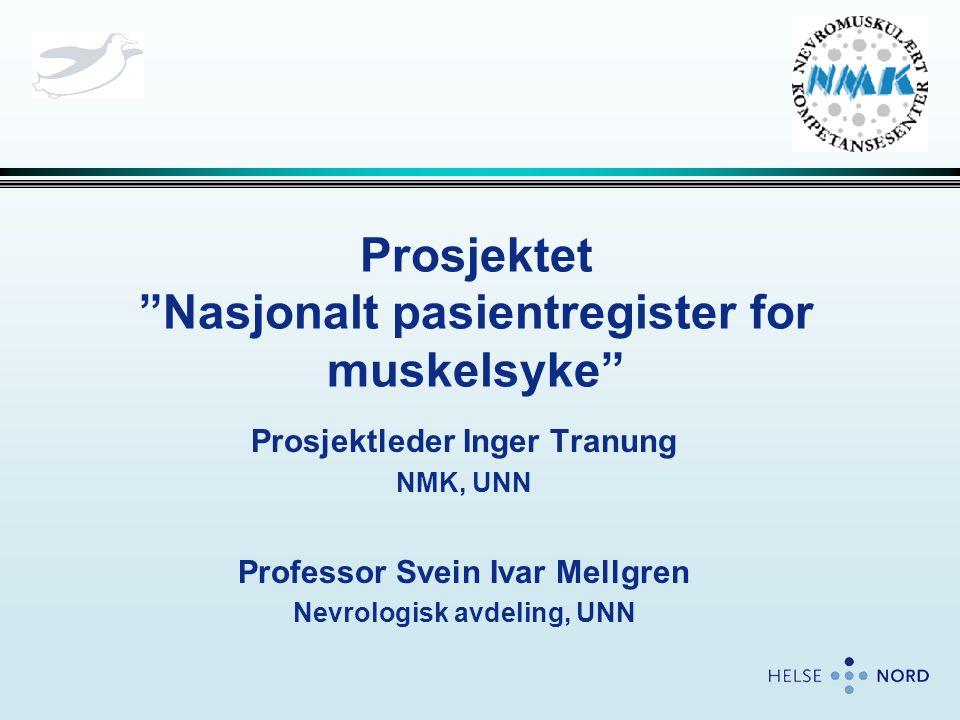 """Prosjektet """"Nasjonalt pasientregister for muskelsyke"""" Prosjektleder Inger Tranung NMK, UNN Professor Svein Ivar Mellgren Nevrologisk avdeling, UNN"""