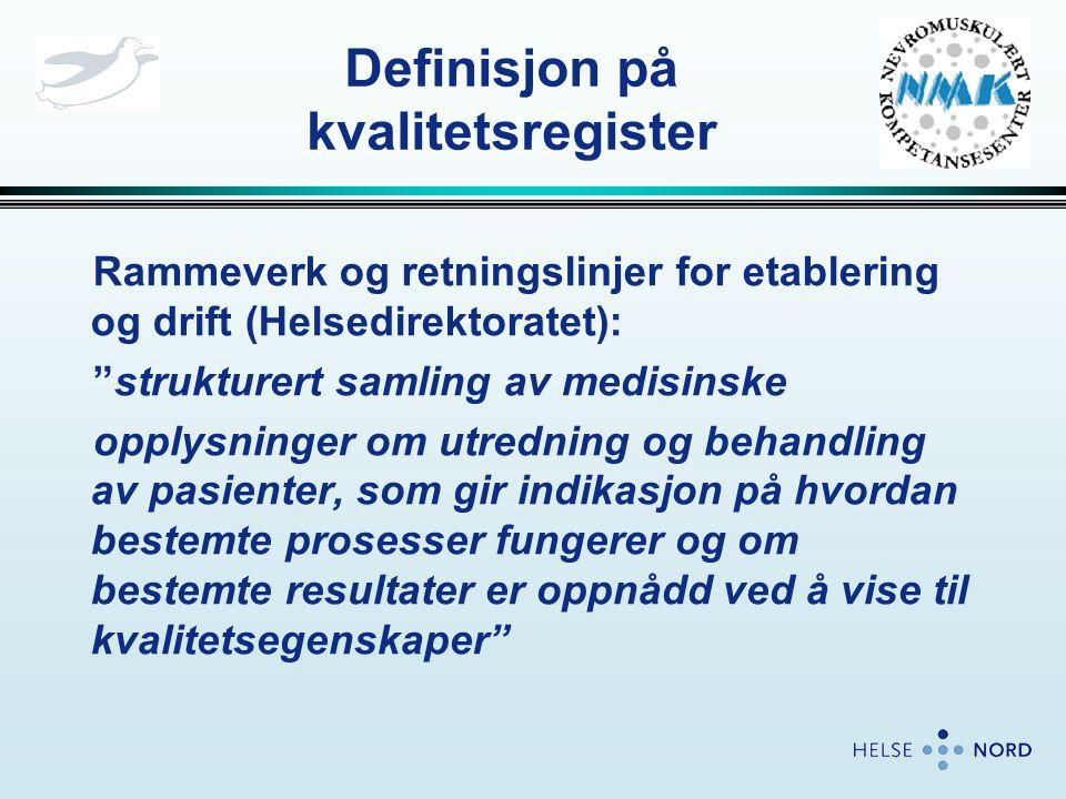 Definisjon på kvalitetsregister Rammeverk og retningslinjer for etablering og drift (Helsedirektoratet): strukturert samling av medisinske opplysninger om utredning og behandling av pasienter, som gir indikasjon på hvordan bestemte prosesser fungerer og om bestemte resultater er oppnådd ved å vise til kvalitetsegenskaper