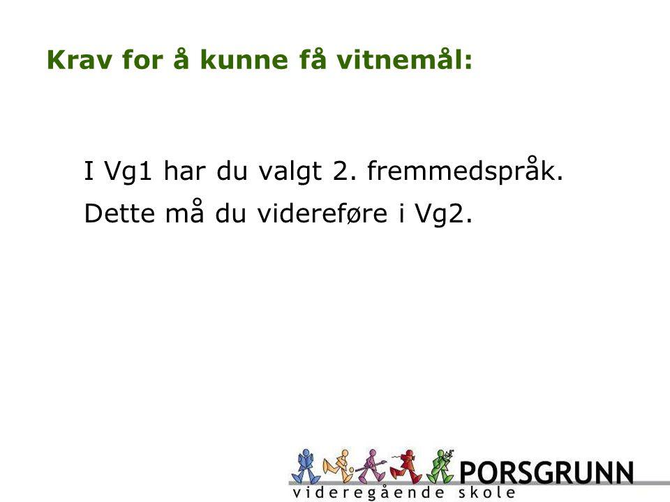 Krav for å kunne få vitnemål: I Vg1 har du valgt 2. fremmedspråk. Dette må du videreføre i Vg2.