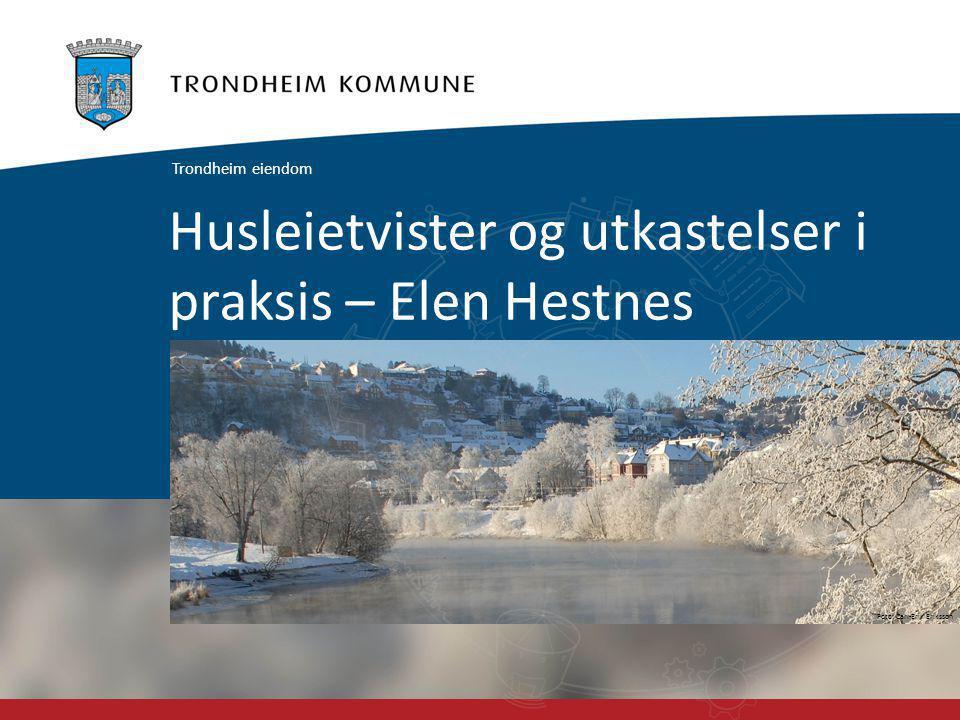 Foto: Carl-Erik Eriksson Husleietvister og utkastelser i praksis – Elen Hestnes Trondheim eiendom