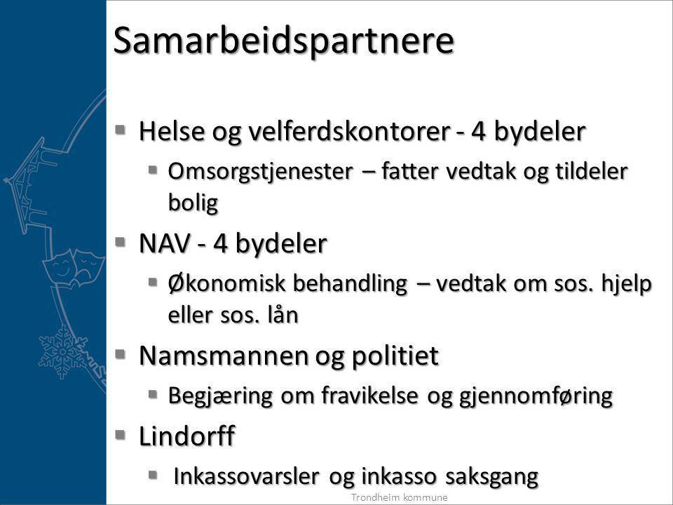 Samarbeidspartnere  Helse og velferdskontorer - 4 bydeler  Omsorgstjenester – fatter vedtak og tildeler bolig  NAV - 4 bydeler  Økonomisk behandling – vedtak om sos.