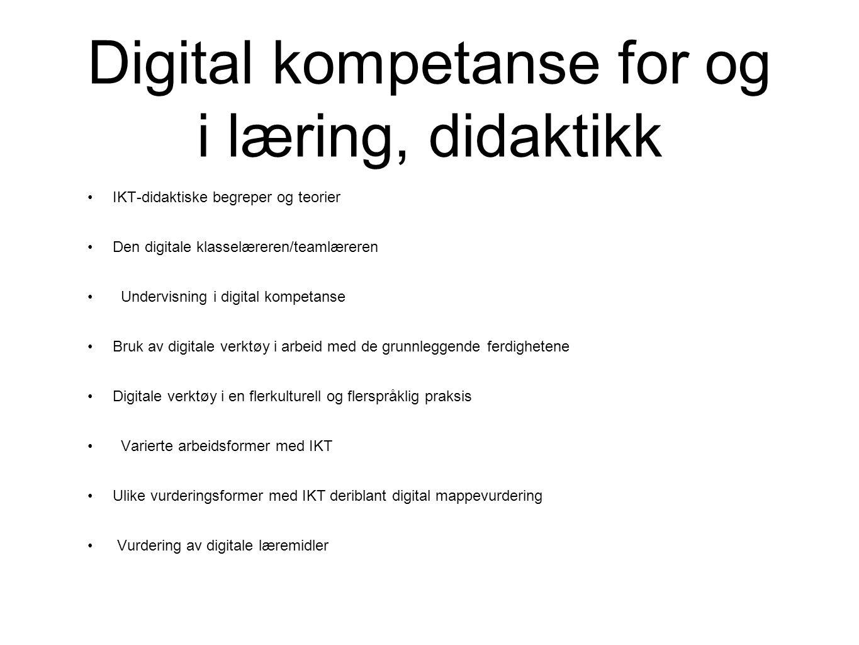 Digital kompetanse for og i læring, didaktikk •IKT-didaktiske begreper og teorier •Den digitale klasselæreren/teamlæreren • Undervisning i digital kompetanse •Bruk av digitale verktøy i arbeid med de grunnleggende ferdighetene •Digitale verktøy i en flerkulturell og flerspråklig praksis • Varierte arbeidsformer med IKT •Ulike vurderingsformer med IKT deriblant digital mappevurdering • Vurdering av digitale læremidler