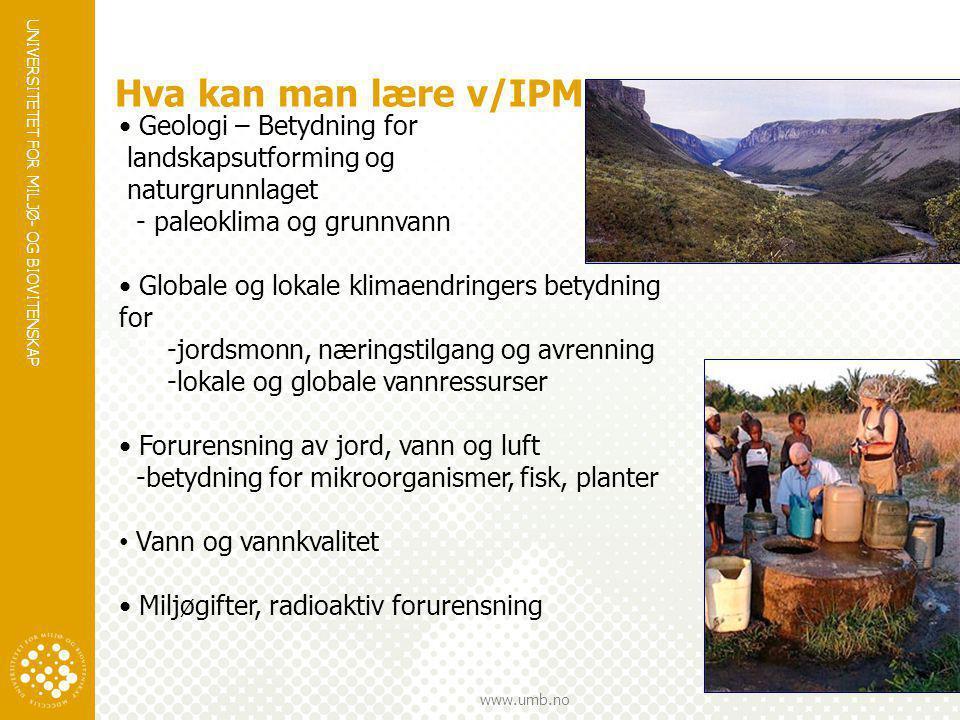 UNIVERSITETET FOR MILJØ- OG BIOVITENSKAP www.umb.no Hva kan man lære v/IPM • Geologi – Betydning for landskapsutforming og naturgrunnlaget - paleoklim