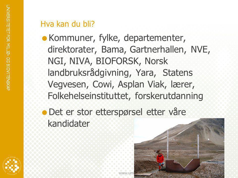 UNIVERSITETET FOR MILJØ- OG BIOVITENSKAP www.umb.no Hva kan du bli?  Kommuner, fylke, departementer, direktorater, Bama, Gartnerhallen, NVE, NGI, NIV