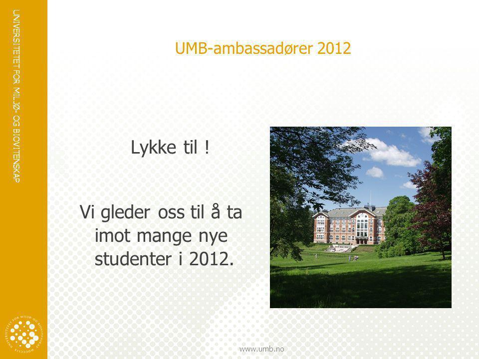 UNIVERSITETET FOR MILJØ- OG BIOVITENSKAP www.umb.no UMB-ambassadører 2012 Lykke til ! Vi gleder oss til å ta imot mange nye studenter i 2012.