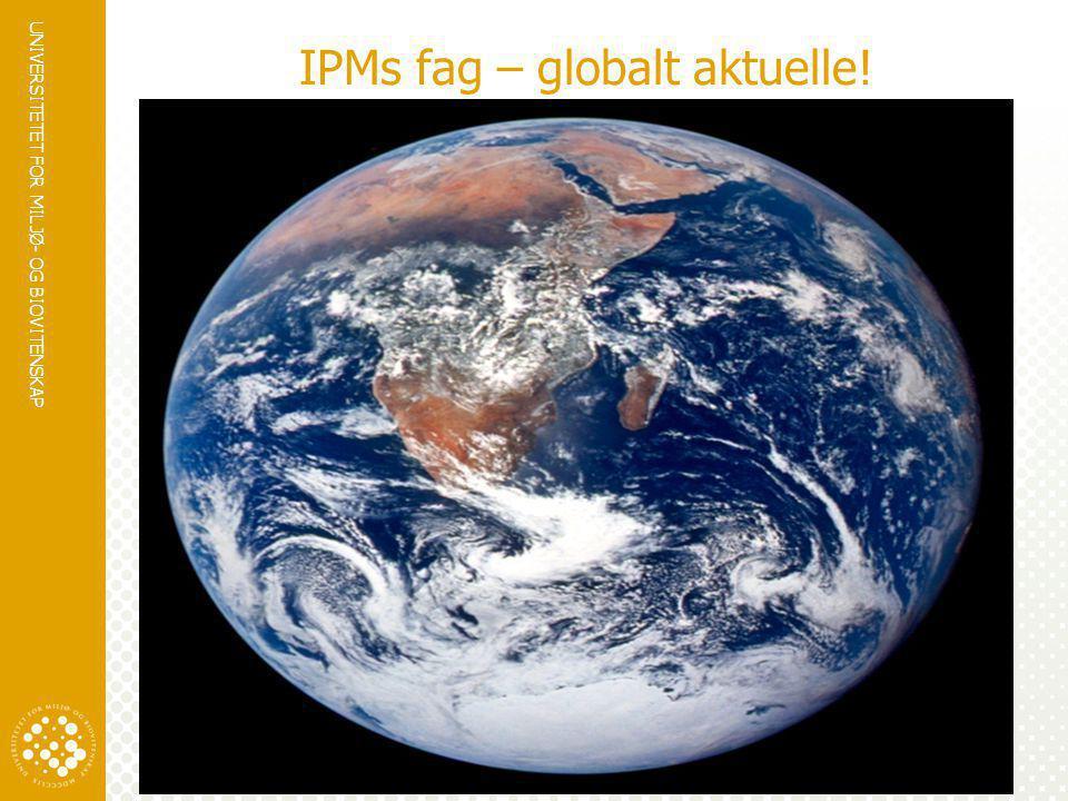 UNIVERSITETET FOR MILJØ- OG BIOVITENSKAP www.umb.no IPMs fag – globalt aktuelle!