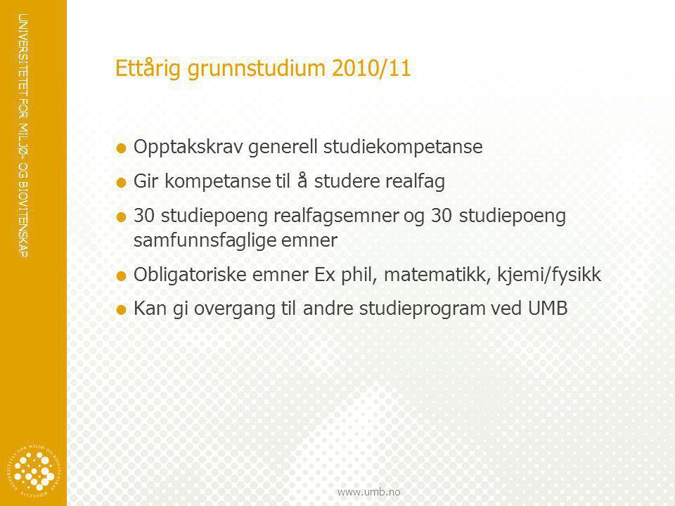 UNIVERSITETET FOR MILJØ- OG BIOVITENSKAP www.umb.no Ettårig grunnstudium 2010/11  Opptakskrav generell studiekompetanse  Gir kompetanse til å studer
