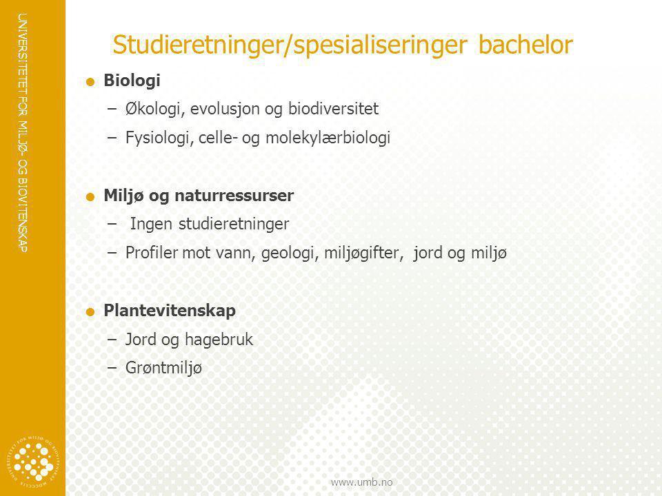 UNIVERSITETET FOR MILJØ- OG BIOVITENSKAP www.umb.no Studieretninger/spesialiseringer bachelor  Biologi –Økologi, evolusjon og biodiversitet –Fysiolog