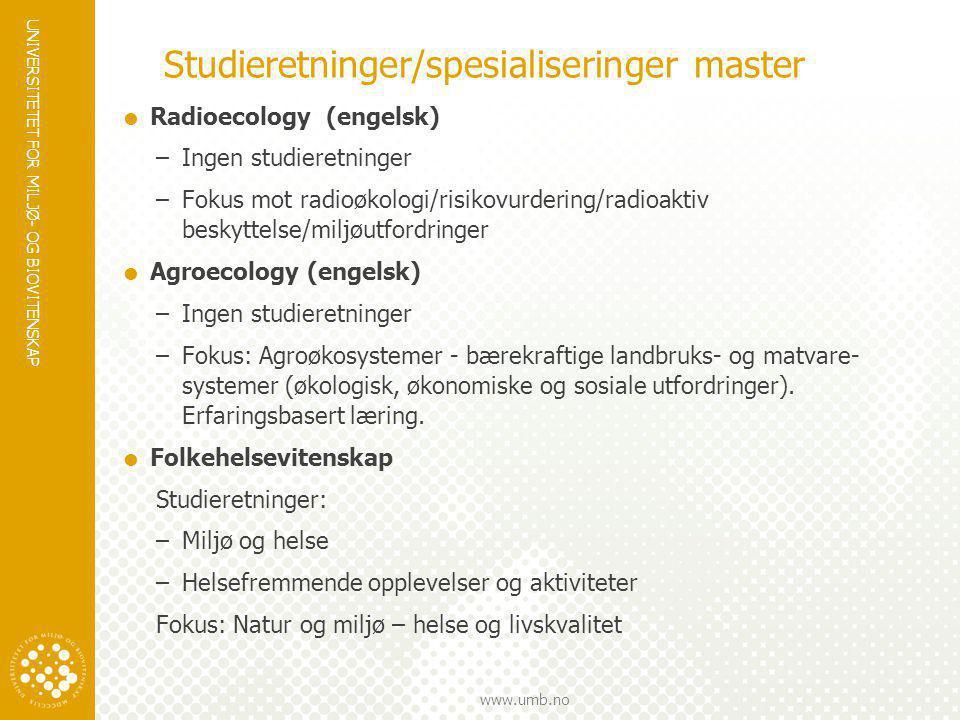 UNIVERSITETET FOR MILJØ- OG BIOVITENSKAP www.umb.no Studieretninger/spesialiseringer master  Radioecology (engelsk) –Ingen studieretninger –Fokus mot