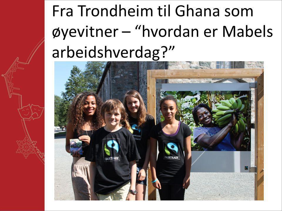 """Fra Trondheim til Ghana som øyevitner – """"hvordan er Mabels arbeidshverdag?"""""""