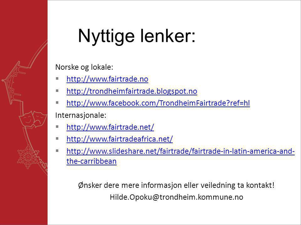 Norske og lokale:  http://www.fairtrade.no http://www.fairtrade.no  http://trondheimfairtrade.blogspot.no http://trondheimfairtrade.blogspot.no  http://www.facebook.com/TrondheimFairtrade ref=hl http://www.facebook.com/TrondheimFairtrade ref=hl Internasjonale:  http://www.fairtrade.net/ http://www.fairtrade.net/  http://www.fairtradeafrica.net/ http://www.fairtradeafrica.net/  http://www.slideshare.net/fairtrade/fairtrade-in-latin-america-and- the-carribbean http://www.slideshare.net/fairtrade/fairtrade-in-latin-america-and- the-carribbean Ønsker dere mere informasjon eller veiledning ta kontakt.