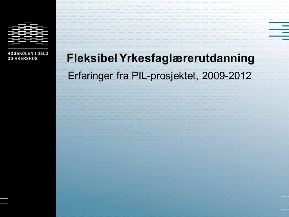 Fleksibel Yrkesfaglærerutdanning Erfaringer fra PIL-prosjektet, 2009-2012 Grete Haaland - 23.08.2011