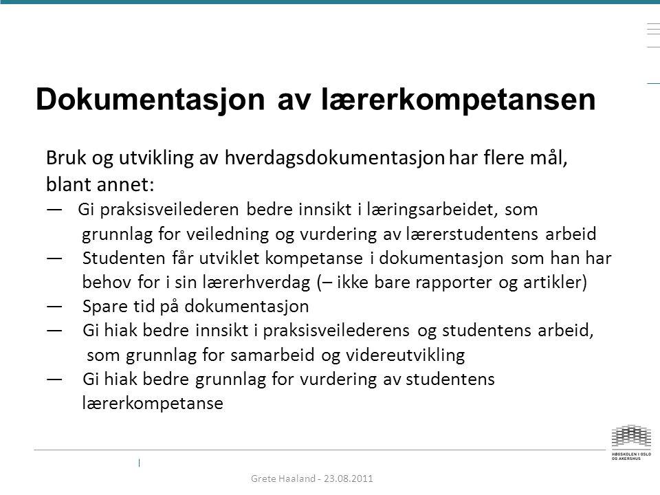 Dokumentasjon av lærerkompetansen Grete Haaland - 23.08.2011 Bruk og utvikling av hverdagsdokumentasjon har flere mål, blant annet: — Gi praksisveiled