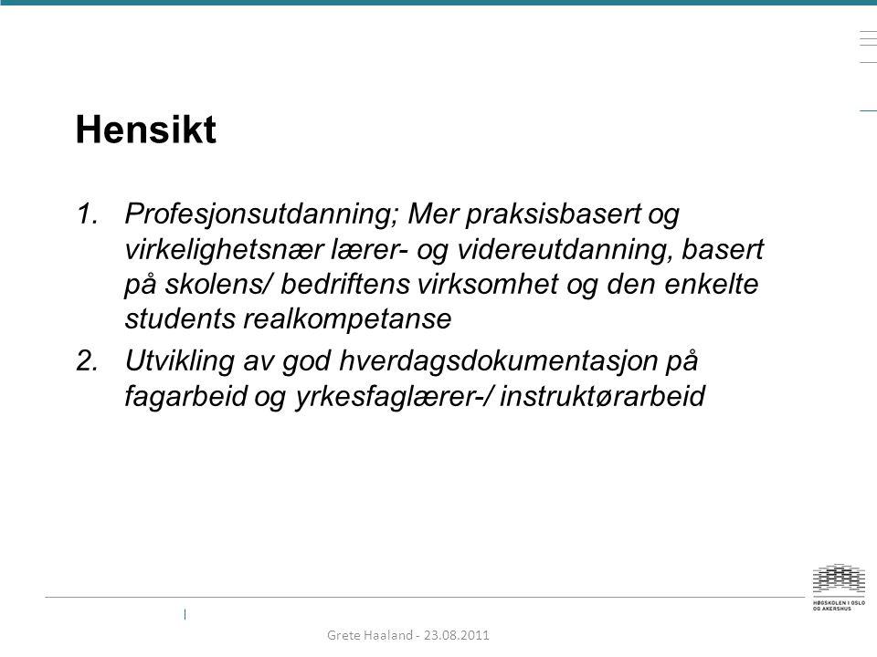 Hensikt 1.Profesjonsutdanning; Mer praksisbasert og virkelighetsnær lærer- og videreutdanning, basert på skolens/ bedriftens virksomhet og den enkelte