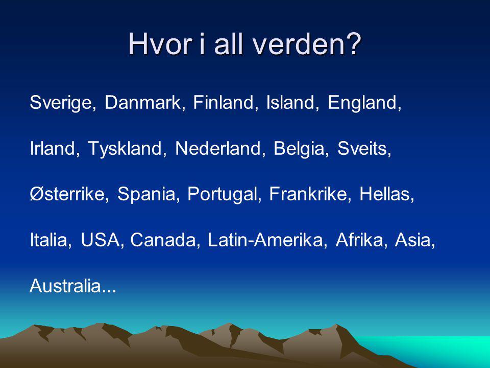Hvor i all verden? Sverige, Danmark, Finland, Island, England, Irland, Tyskland, Nederland, Belgia, Sveits, Østerrike, Spania, Portugal, Frankrike, He