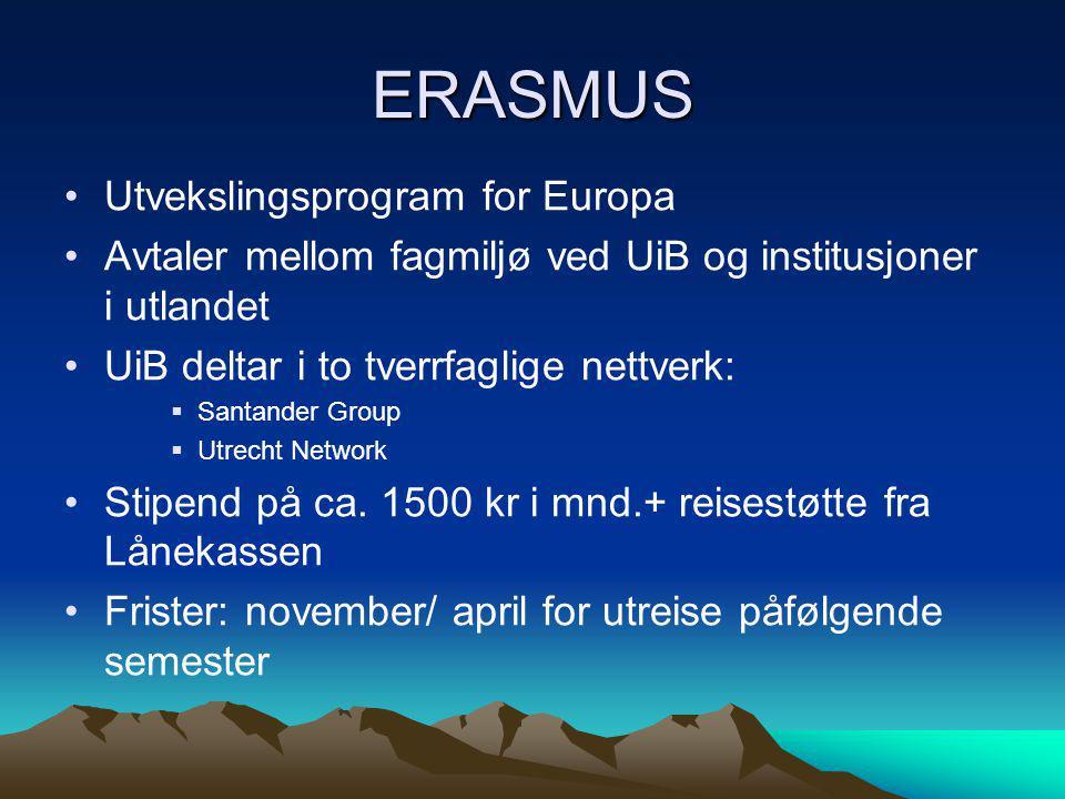 ERASMUS •Utvekslingsprogram for Europa •Avtaler mellom fagmiljø ved UiB og institusjoner i utlandet •UiB deltar i to tverrfaglige nettverk:  Santande