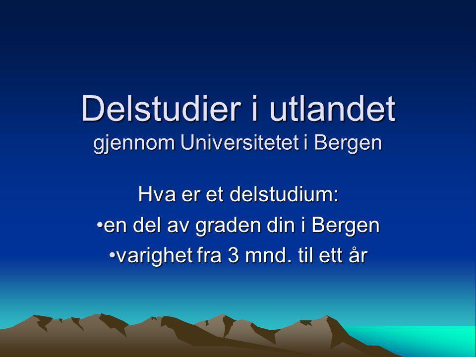 Delstudier i utlandet gjennom Universitetet i Bergen Hva er et delstudium: •en del av graden din i Bergen •varighet fra 3 mnd. til ett år