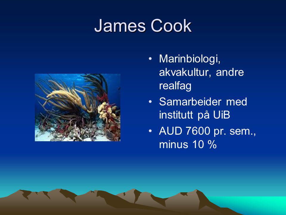 James Cook • •Marinbiologi, akvakultur, andre realfag • •Samarbeider med institutt på UiB • •AUD 7600 pr. sem., minus 10 %