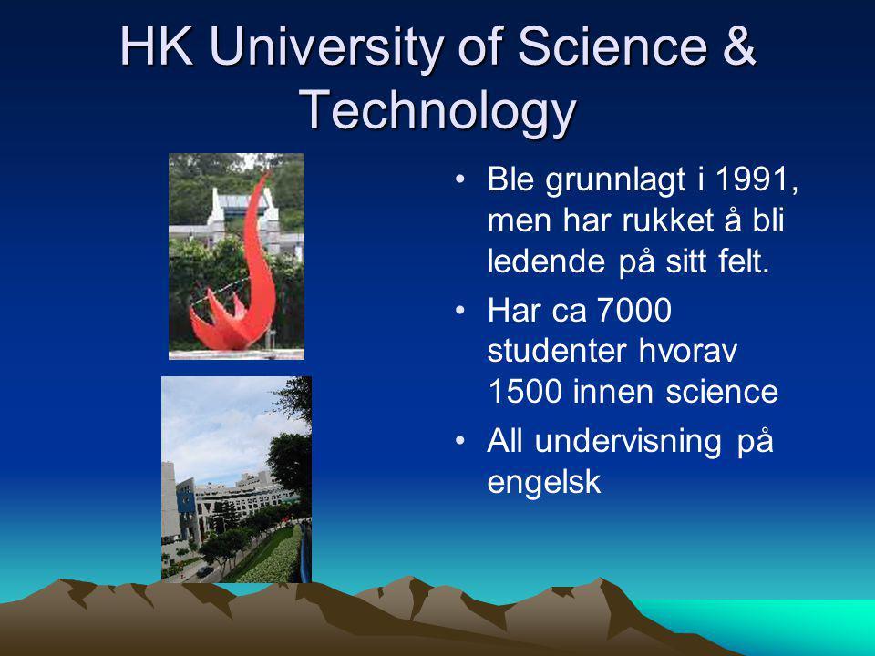 HK University of Science & Technology • •Ble grunnlagt i 1991, men har rukket å bli ledende på sitt felt. • •Har ca 7000 studenter hvorav 1500 innen s