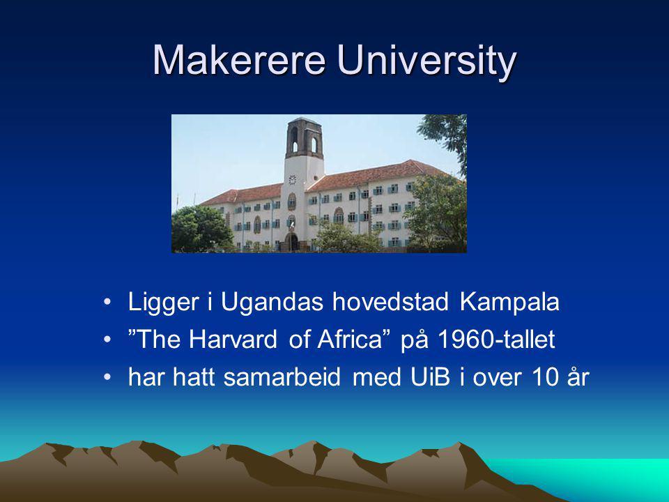 """Makerere University • •Ligger i Ugandas hovedstad Kampala • •""""The Harvard of Africa"""" på 1960-tallet • •har hatt samarbeid med UiB i over 10 år"""
