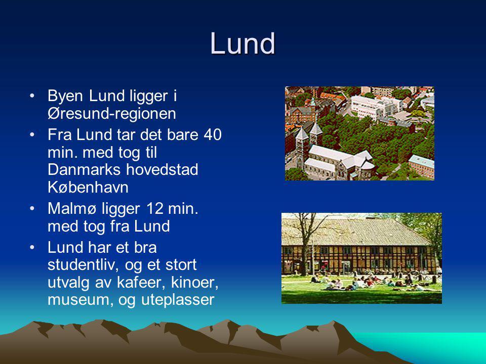 Lund •Byen Lund ligger i Øresund-regionen •Fra Lund tar det bare 40 min. med tog til Danmarks hovedstad København •Malmø ligger 12 min. med tog fra Lu