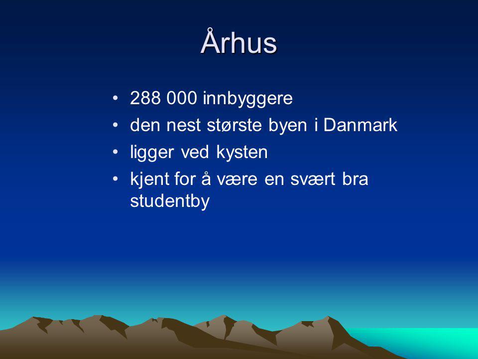 Århus •288 000 innbyggere •den nest største byen i Danmark •ligger ved kysten •kjent for å være en svært bra studentby
