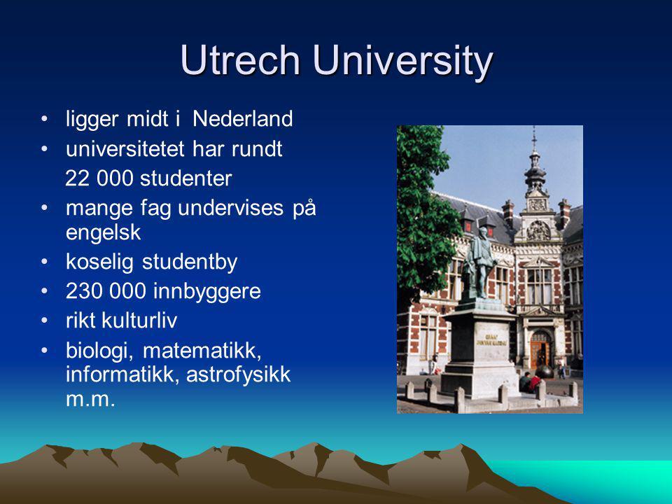 Utrech University •ligger midt i Nederland •universitetet har rundt 22 000 studenter •mange fag undervises på engelsk •koselig studentby •230 000 innb