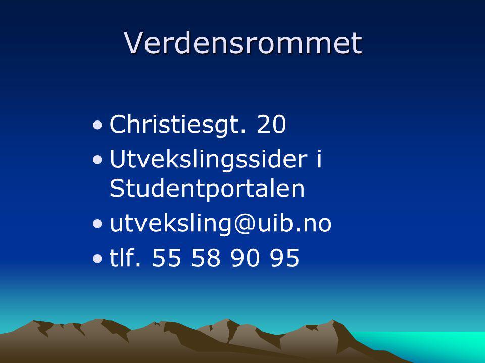Verdensrommet •Christiesgt. 20 •Utvekslingssider i Studentportalen •utveksling@uib.no •tlf. 55 58 90 95