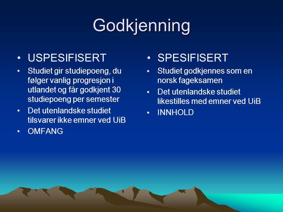 Godkjenning •USPESIFISERT •Studiet gir studiepoeng, du følger vanlig progresjon i utlandet og får godkjent 30 studiepoeng per semester •Det utenlandsk