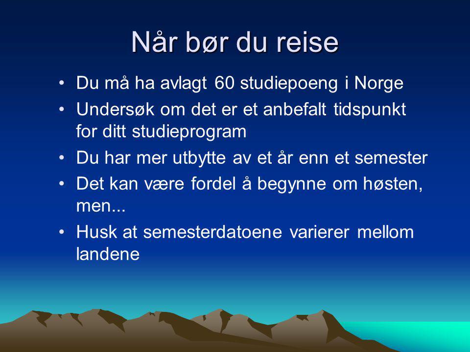 Når bør du reise •Du må ha avlagt 60 studiepoeng i Norge •Undersøk om det er et anbefalt tidspunkt for ditt studieprogram •Du har mer utbytte av et år