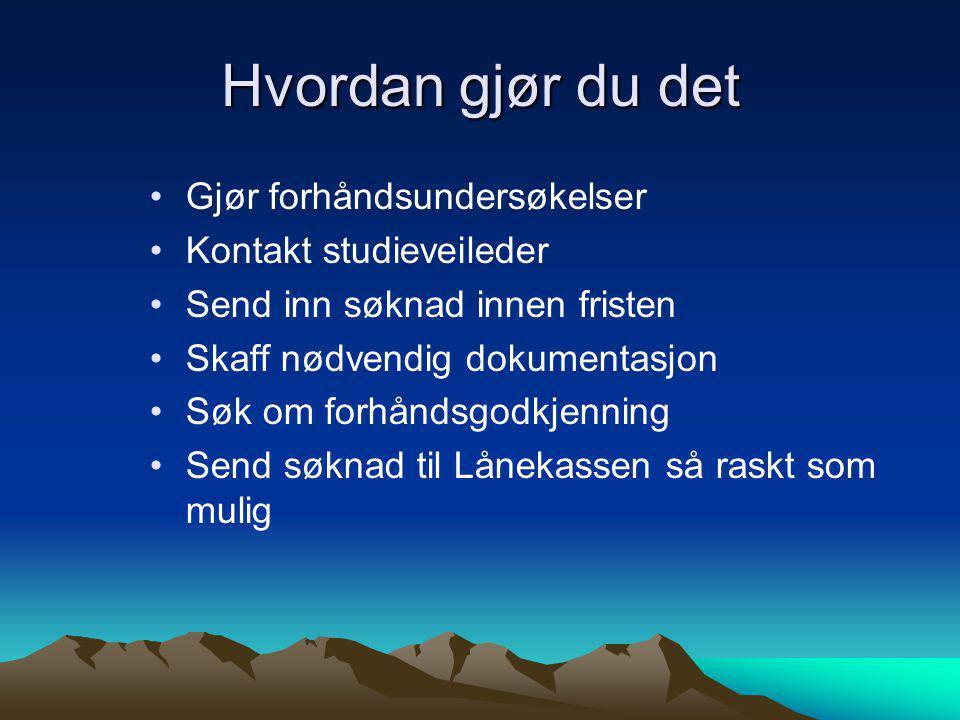 Støtte fra Lånekassen •Vanlig utdanningsstøtte (80 000 kr/år) •Reisestipend (en tur-retur reise/semester, 70 % stipend + 30 % lån) •evt.