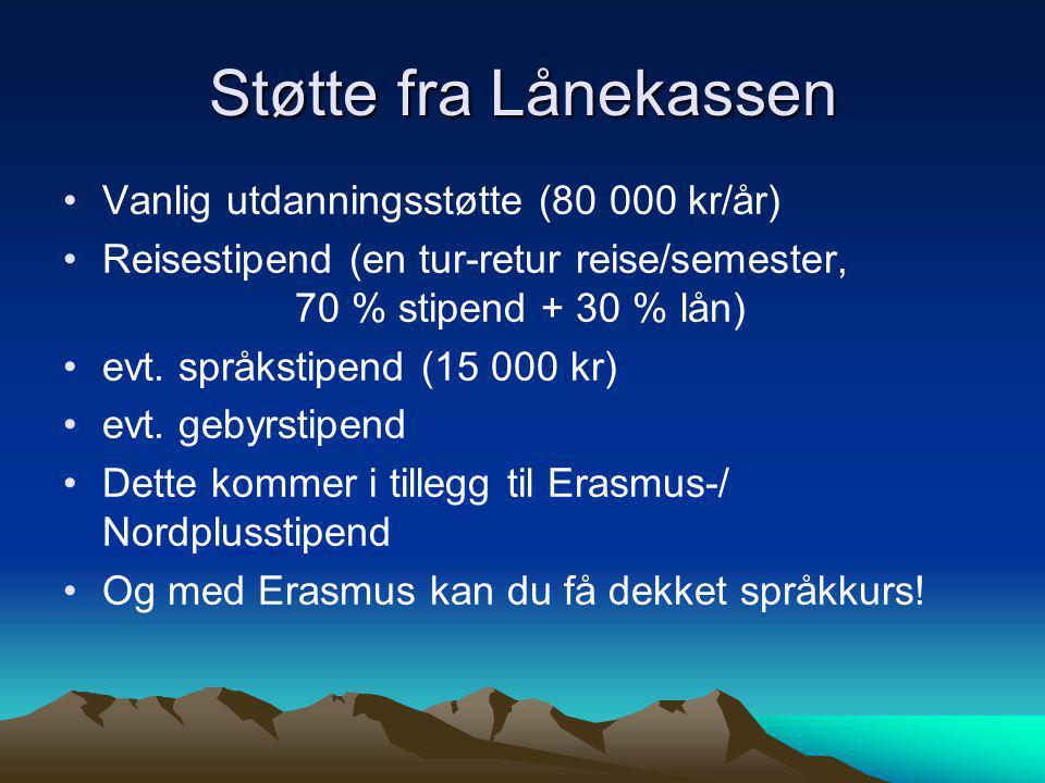 Støtte fra Lånekassen •Vanlig utdanningsstøtte (80 000 kr/år) •Reisestipend (en tur-retur reise/semester, 70 % stipend + 30 % lån) •evt. språkstipend