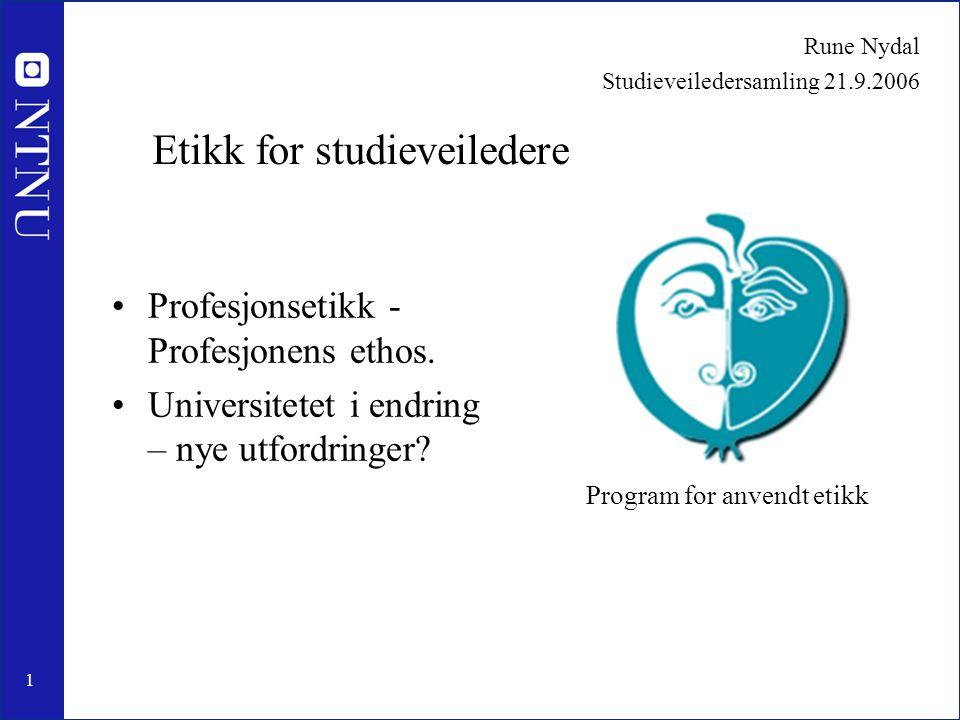 1 Rune Nydal Studieveiledersamling 21.9.2006 Etikk for studieveiledere •Profesjonsetikk - Profesjonens ethos.