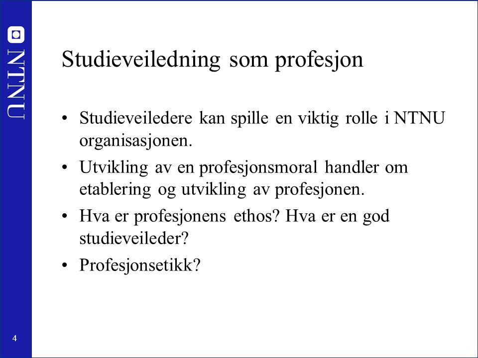 4 Studieveiledning som profesjon •Studieveiledere kan spille en viktig rolle i NTNU organisasjonen.