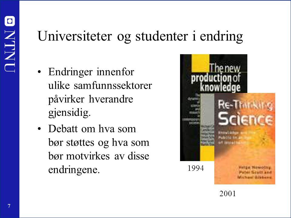 7 Universiteter og studenter i endring •Endringer innenfor ulike samfunnssektorer påvirker hverandre gjensidig.