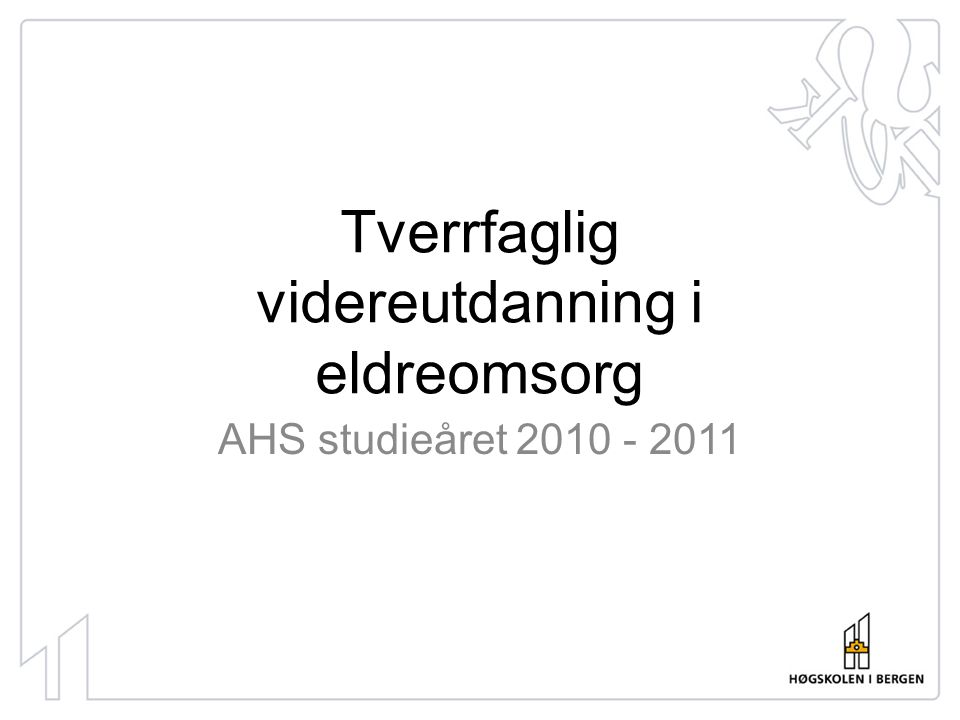 Tverrfaglig videreutdanning i eldreomsorg AHS studieåret 2010 - 2011