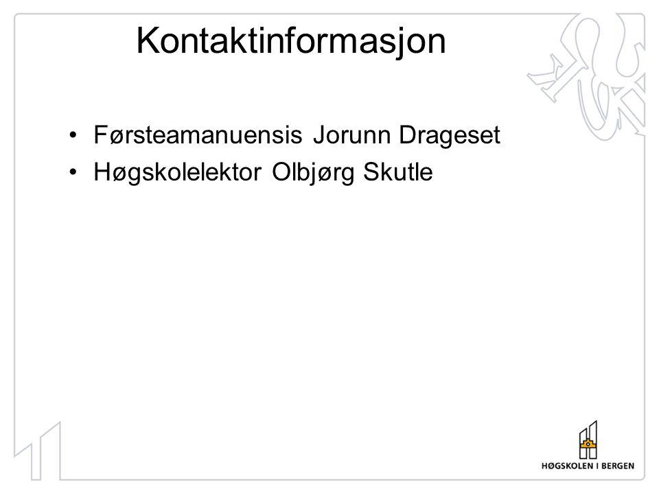 Kontaktinformasjon •Førsteamanuensis Jorunn Drageset •Høgskolelektor Olbjørg Skutle