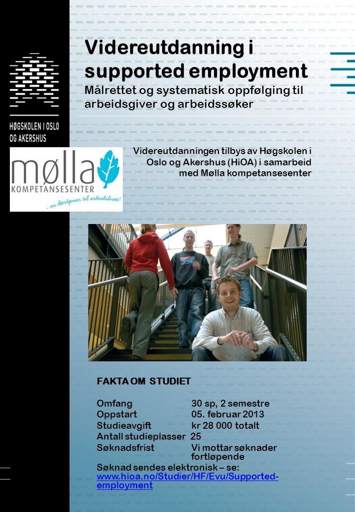 Videreutdanning i supported employment Målrettet og systematisk oppfølging til arbeidsgiver og arbeidssøker Videreutdanningen tilbys av Høgskolen i Os