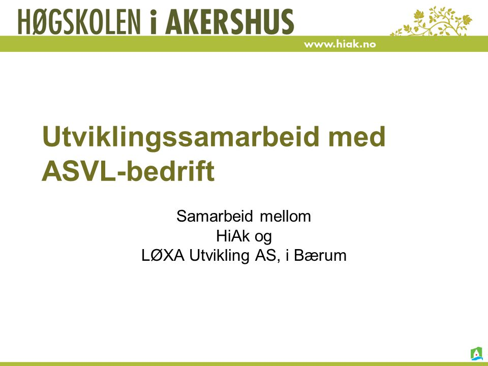 Utviklingssamarbeid med ASVL-bedrift Samarbeid mellom HiAk og LØXA Utvikling AS, i Bærum