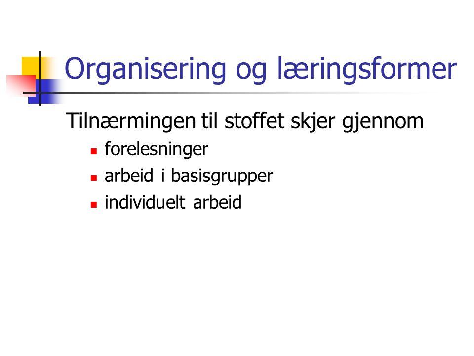 Organisering og læringsformer Tilnærmingen til stoffet skjer gjennom  forelesninger  arbeid i basisgrupper  individuelt arbeid