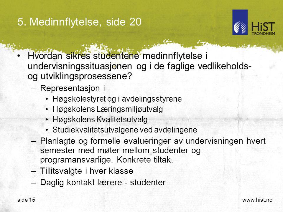 www.hist.noside 15 5. Medinnflytelse, side 20 •Hvordan sikres studentene medinnflytelse i undervisningssituasjonen og i de faglige vedlikeholds- og ut