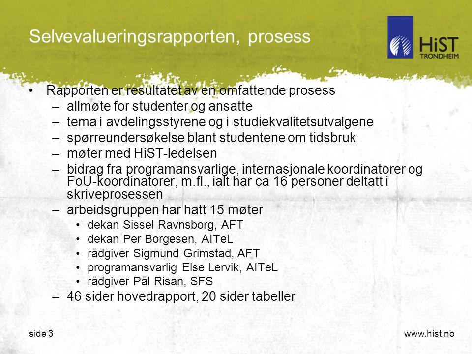 www.hist.noside 3 Selvevalueringsrapporten, prosess •Rapporten er resultatet av en omfattende prosess –allmøte for studenter og ansatte –tema i avdeli