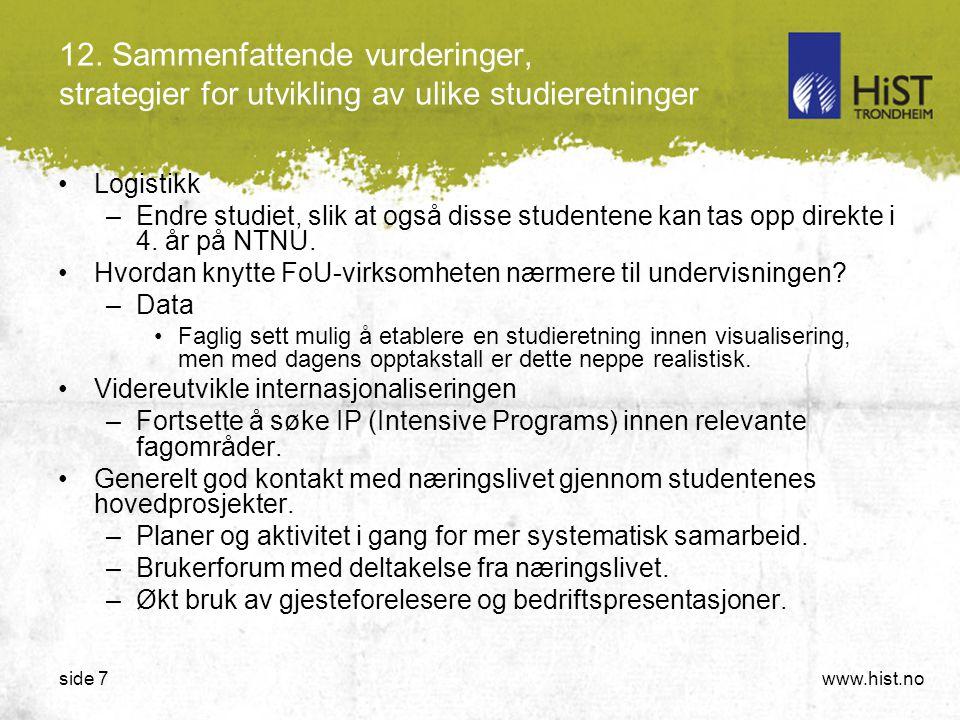 www.hist.noside 7 12. Sammenfattende vurderinger, strategier for utvikling av ulike studieretninger •Logistikk –Endre studiet, slik at også disse stud