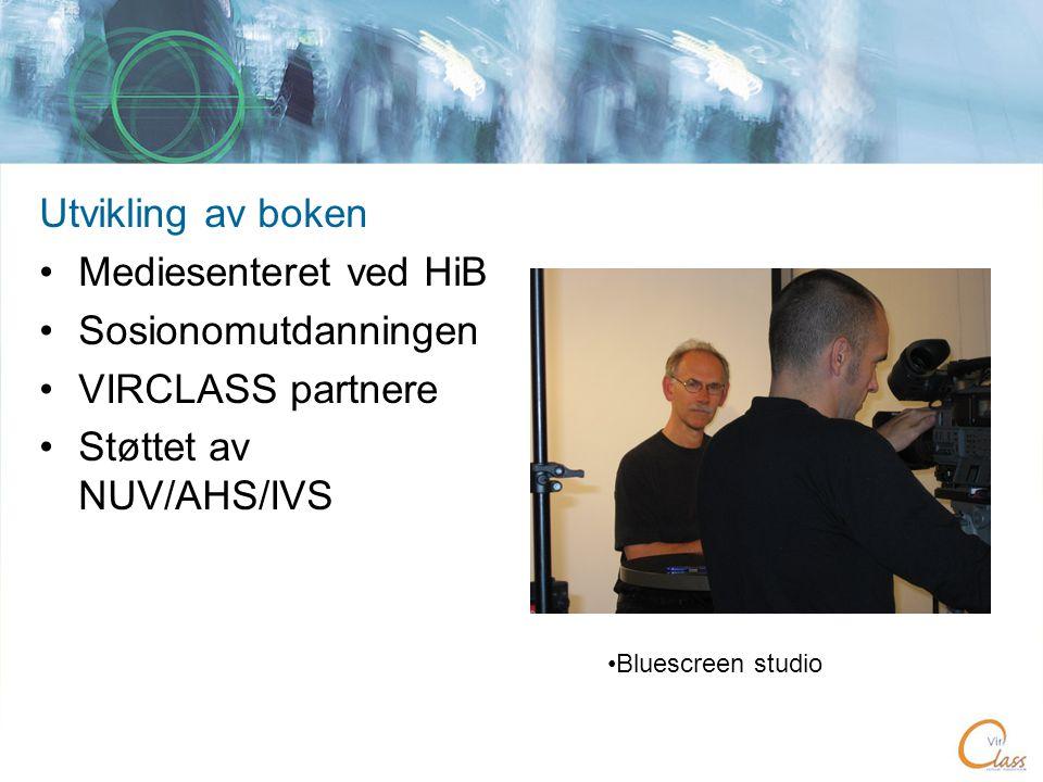 Utvikling av boken •Mediesenteret ved HiB •Sosionomutdanningen •VIRCLASS partnere •Støttet av NUV/AHS/IVS •Bluescreen studio
