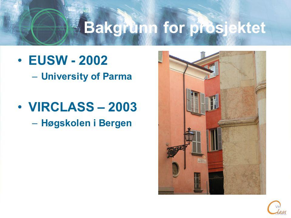 Bakgrunn for prosjektet •EUSW - 2002 –University of Parma •VIRCLASS – 2003 –Høgskolen i Bergen