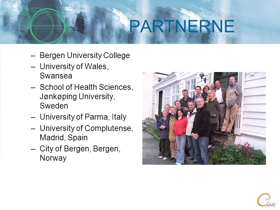 PARTNERNE –Bergen University College –University of Wales, Swansea –School of Health Sciences, Jønkøping University, Sweden –University of Parma, Italy –University of Complutense, Madrid, Spain –City of Bergen, Bergen, Norway